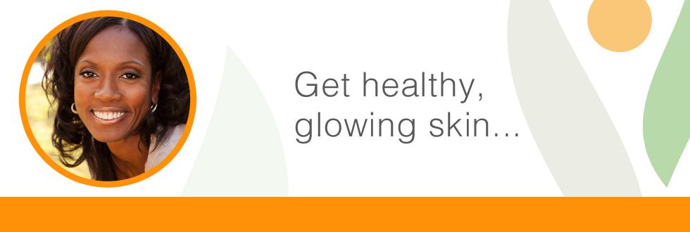 Get Healthy, Glowing Skin